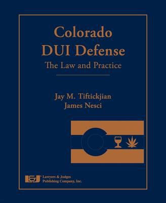 Colorado DUI Defense: The Law and Practice